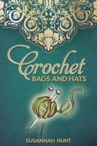 Crochet Bags and Hats ebook by Susannah Hunt