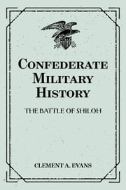 Confederate Military History: The Battle of Shiloh ebook by Clement A. Evans
