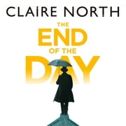 The End of the Day - shortlisted for the Sunday Times/PFD Young Writer of the Year 2017 audiobook by Claire North