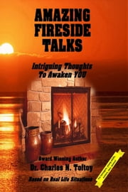 Amazing Fireside Talks: Intriguing Thoughts To Awaken YOU ebook by Dr. Charles N. Toftoy