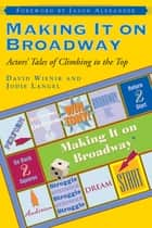 Making It on Broadway - Actors' Tales of Climbing to the Top ebook by David Wienir, Jodie Langel, Jason Alexander