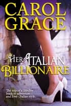 Her Italian Billionaire ebook by Carol Grace