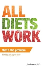 All Diets Work That's the Problem! ebook by Jen Brewer