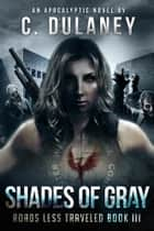 Shades of Gray (Roads Less Traveled Book 3) ebook by C.  Dulaney