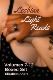 Lesbian Light Reads Volumes 7-12 ebook by Elizabeth Andre