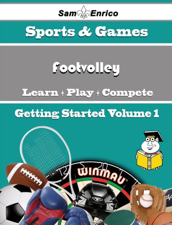 A Beginners Guide to Footvolley (Volume 1) - A Beginners Guide to Footvolley (Volume 1) ebook by Jolyn Wilkinson