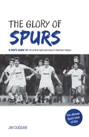 The Glory of Spurs ebook by Jim Duggan