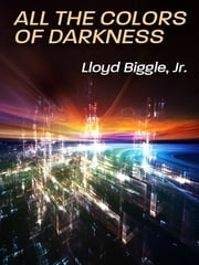 All the Colors of Darkness ebook by Lloyd Biggle Jr.