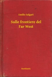Sulle frontiere del Far West ebook by Emilio Salgari
