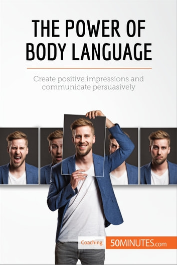 The power of body language ebook por 50minutes 9782806288790 the power of body language create positive impressions and communicate persuasively ebook by 50minutes fandeluxe Choice Image