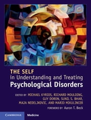 The Self in Understanding and Treating Psychological Disorders ebook by Michael Kyrios,Richard Moulding,Guy Doron,Sunil S. Bhar,Maja Nedeljkovic,Mario Mikulincer,Aaron T. Beck
