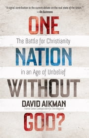 One Nation without God? - The Battle for Christianity in an Age of Unbelief ebook by David Aikman