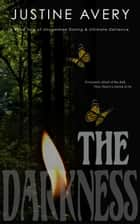 The Darkness (a Short Tale of Uncommon Daring & Ultimate Defiance) ebook by Justine Avery