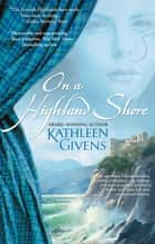 On a Highland Shore ebook by Kathleen Givens