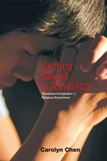 Getting Saved in America - Taiwanese Immigration and Religious Experience ebook by Carolyn Chen
