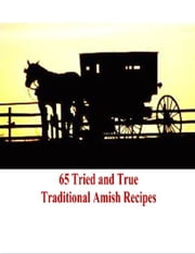 65 Amish Recipes - Tried & True Traditional Amish Recipes ebook by Tony Hilton