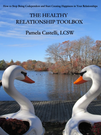 The Healthy Relationship Toolbox: How to Stop Being Codependent and Start Creating Happiness in Your Relationships ebook by Pamela Castelli