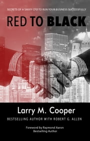 Red to Black - Secrets of a Savvy Cfo to Run Your Business Successfully ebook by Larry M. Cooper, Raymond Aaron