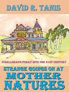 Strange Goings On At Mother Natures ebook by David R. Tanis