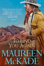 To Find You Again ebook by Maureen McKade