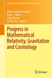 Progress in Mathematical Relativity, Gravitation and Cosmology - Proceedings of the Spanish Relativity Meeting ERE2012, University of Minho, Guimarães, Portugal, September 3-7, 2012 ebook by Alfonso García-Parrado,Filipe C. Mena,Filipe Moura,Estelita Vaz