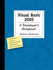 Visual Basic 2005: A Developer's Notebook - A Developer's Notebook ebook by Matthew MacDonald