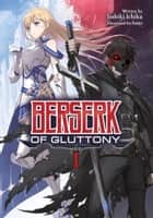Berserk of Gluttony (Light Novel) Vol. 1 ebook by Isshiki Ichika, fame