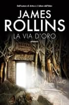 La via d'oro ebook by James Rollins