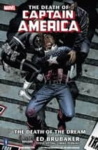 Captain America: The Death of Captain America Vol. 1 - Death of the Dream ebook by Ed Brubaker, Steve Epting, Mike Perkins