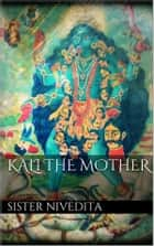 Kali the mother ebook by Sister Nivedita
