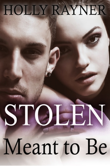 Stolen Meant To Be Book Three Ebook By Holly Rayner
