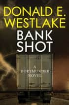 Bank Shot ebook by Donald E Westlake