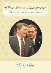 White House Interpreter - The Art of Interpretation ebook by Harry Obst
