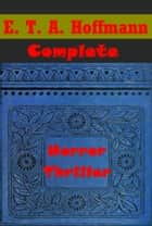Complete Horror Collection ebook by E. T. A. Hoffmann