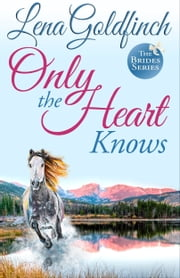 Only the Heart Knows ebook by Lena Goldfinch
