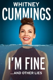 I'm Fine...And Other Lies ebook by Whitney Cummings