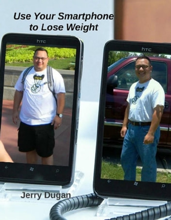 Use Your Smartphone to Lose Weight ebook by Jerry Dugan