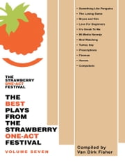 THE BEST PLAYS FROM THE STRAWBERRY ONE-ACT FESTIVAL: VOLUME SEVEN - Compiled by ebook by Van Dirk Fisher