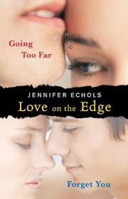 Love on the Edge: Going Too Far and Forget You ebook by Jennifer Echols