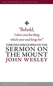 Thirteen Discourses on the Sermon on the Mount ebook by John Wesley