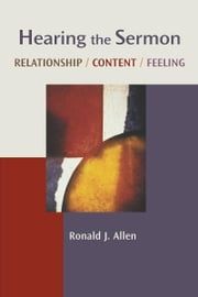 Hearing the Sermon: Relationship, Content, Feeling ebook by Ronald J. Allen