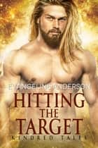 Hitting the Target...Book 14 in the Kindred Tales Series ebook by Evangeline Anderson