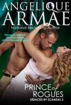 Prince of Rogues (Seduced by Scandal 2) ebook by Angelique Armae
