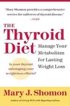The Thyroid Diet - Manage Your Metabolism for Lasting Weight Loss ebook by Mary J Shomon