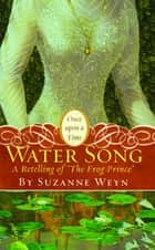"Water Song - A Retelling of ""The Frog Prince"" ebook by Suzanne Weyn, Mahlon F. Craft"