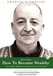Discovering How To Become Wealthy (951 scientific affirmations to make the best occur in your life) ebook by Emanuel V. Terzian