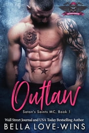 Outlaw - Satan's Saint MC, #1 ebook by Bella Love-Wins