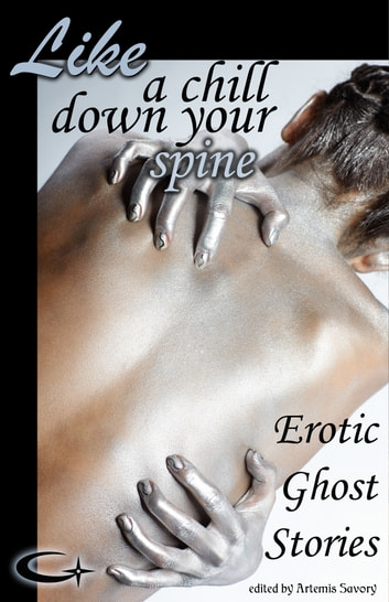 Like a Chill Down Your Spine - Erotic Ghost Stories ebook by Artemis Savory