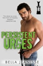 Persistent Urges: Gasoline Book 2 ebook by Bella Jeanisse