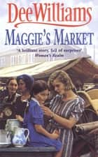 Maggie's Market - A heart-stopping saga of love, family and friendship eBook by Dee Williams